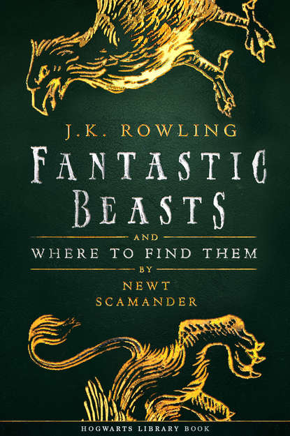 Дж. К. Роулинг Fantastic Beasts and Where to Find Them gods and beasts