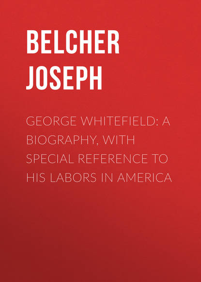 Belcher Joseph George Whitefield: A Biography, with special reference to his labors in America autumn whitefield madrano face value
