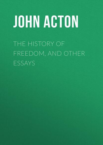 Acton John Emerich Edward Dalberg Acton, Baron The History of Freedom, and Other Essays