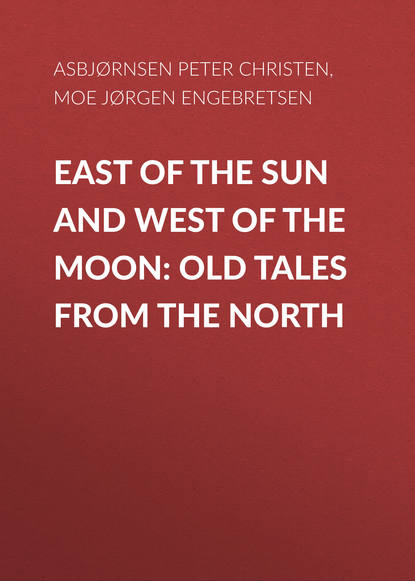 Asbjørnsen Peter Christen East of the Sun and West of the Moon: Old Tales from the North a ha a ha east of the sun west of the moon 30th anniversary limited colour