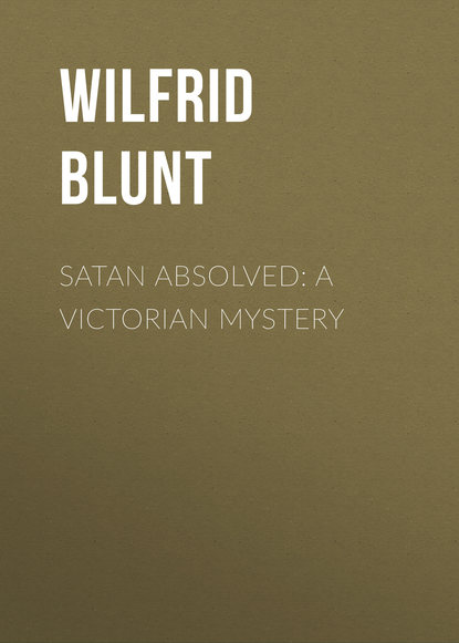 Blunt Wilfrid Scawen Satan Absolved: A Victorian Mystery james blunt