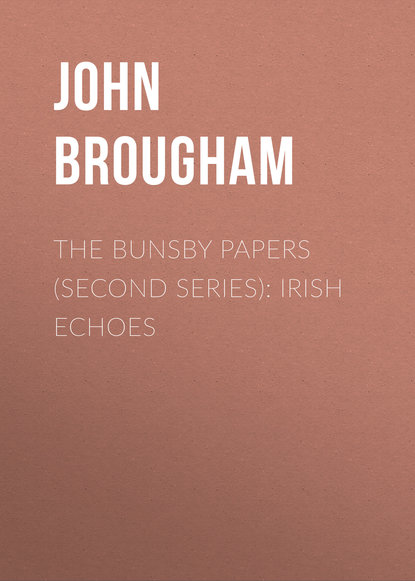 Фото - John Brougham The Bunsby Papers (second series): Irish Echoes john brougham the bunsby papers second series irish echoes