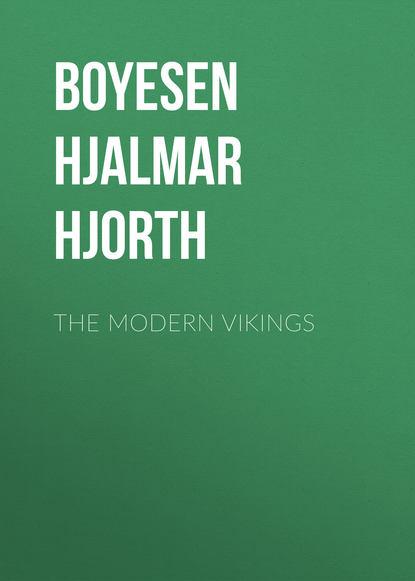 Фото - Boyesen Hjalmar Hjorth The Modern Vikings michael hjorth oblany test