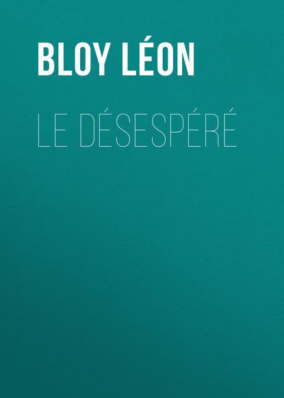 Bloy Léon Le Désespéré bloy léon le désespéré
