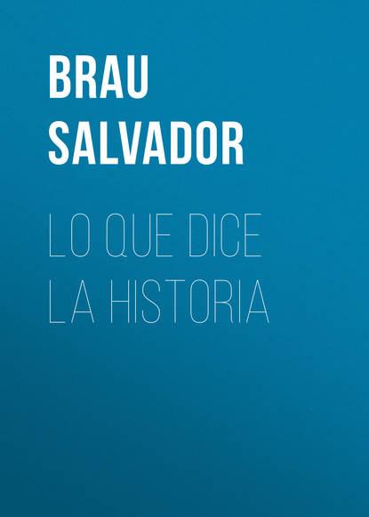Фото - Brau Salvador Lo que dice la historia brau salvador lo que dice la historia cartas al señor ministro de ultramar