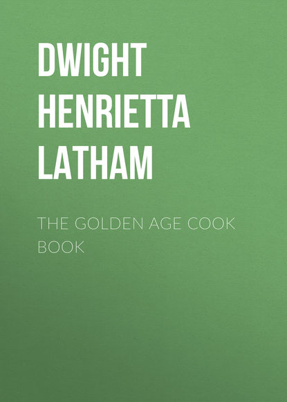Dwight Henrietta Latham The Golden Age Cook Book mary ronald the century cook book