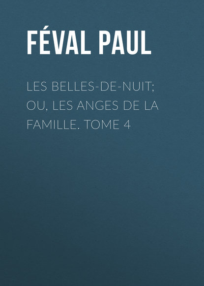 Féval Paul Les belles-de-nuit; ou, les anges de la famille. tome 4 maxime odin smarra ou les demons de la nuit