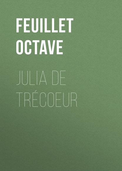 Feuillet Octave Julia de Trécoeur feuillet octave le roman d un jeune homme pauvre play