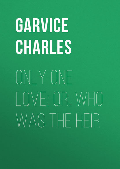 Фото - Garvice Charles Only One Love; or, Who Was the Heir charles pierce lewarne the love israel family