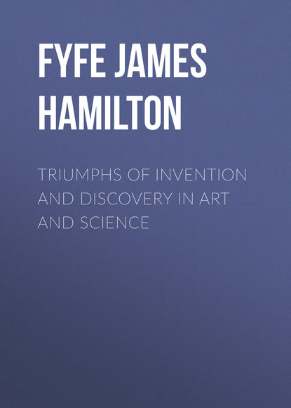 Фото - Fyfe James Hamilton Triumphs of Invention and Discovery in Art and Science anstey harris truths and triumphs of grace atherton