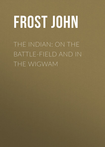 printio wild wigwam Frost John The Indian: On the Battle-Field and in the Wigwam