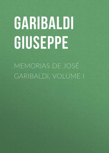 Garibaldi Giuseppe Memorias de José Garibaldi, volume I giuseppe ricchino malatesta corpus omnium veterum poetarum latinorum cum eorumden italica versione volume 8 latin edition
