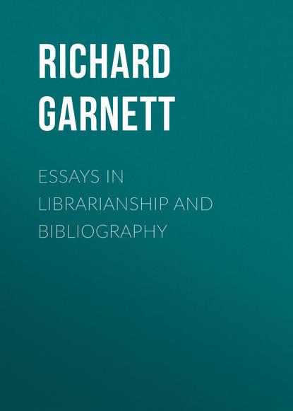 Richard Garnett Essays in Librarianship and Bibliography richard garnett the age of dryden