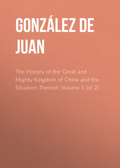 Фото - González de Mendoza Juan The History of the Great and Mighty Kingdom of China and the Situation Thereof, Volume 1 (of 2) samuel buck don juan of china