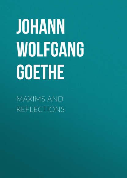 Фото - Иоганн Вольфганг фон Гёте Maxims and Reflections иоганн вольфганг фон гёте поэзия