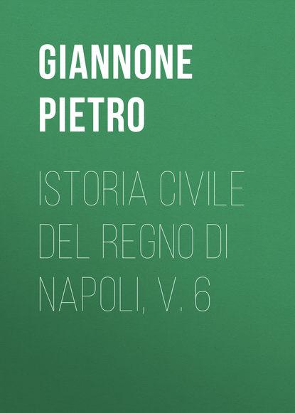 Фото - Giannone Pietro Istoria civile del Regno di Napoli, v. 6 джек марс regno diviso