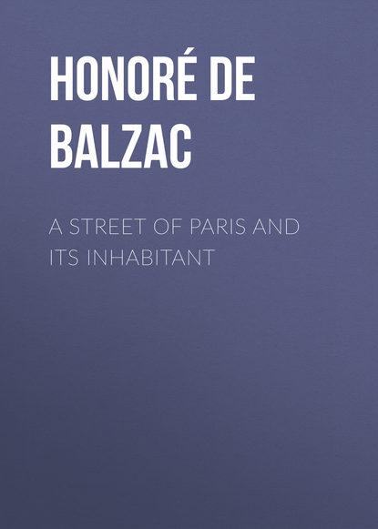 Фото - Оноре де Бальзак A Street of Paris and Its Inhabitant оноре де бальзак a prince of bohemia