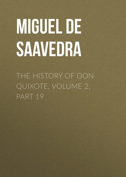 Мигель де Сервантес Сааведра The History of Don Quixote, Volume 2, Part 19 мигель де сервантес сааведра the history of don quixote volume 2 part 21