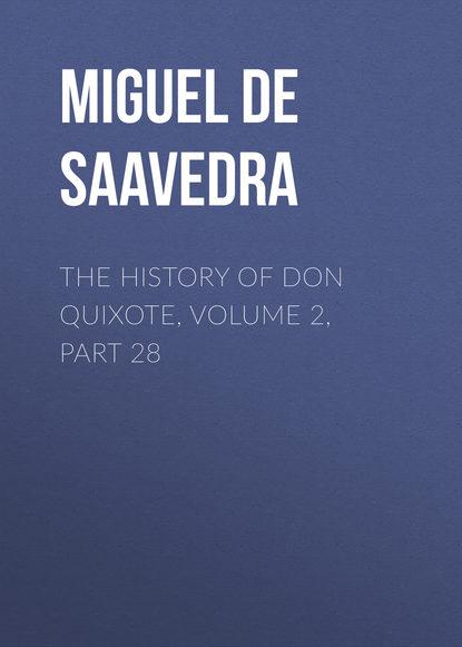Мигель де Сервантес Сааведра The History of Don Quixote, Volume 2, Part 28 мигель де сервантес сааведра the history of don quixote volume 2 part 21