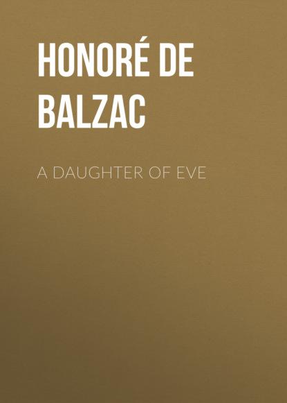 Фото - Оноре де Бальзак A Daughter of Eve оноре де бальзак a prince of bohemia