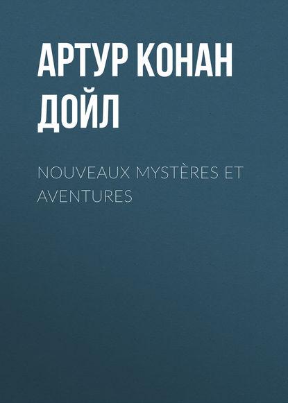 Фото - Артур Конан Дойл Nouveaux mystères et aventures артур конан дойл етюд у багряних тонах