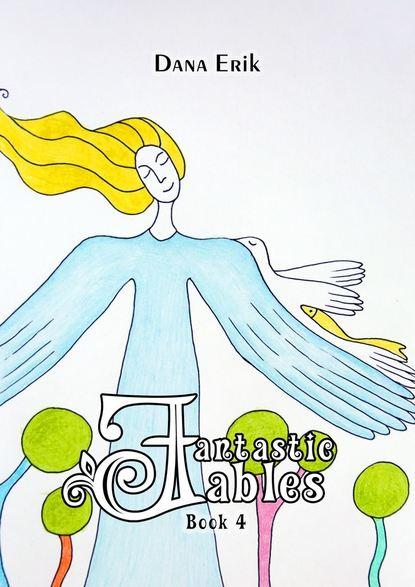 Dana Erik Fantastic Fables. Book4 tatiana sindeeva burova the fables andtheparables