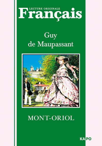 Ги де Мопассан — Монт-Ориоль. Книга для чтения на французском языке