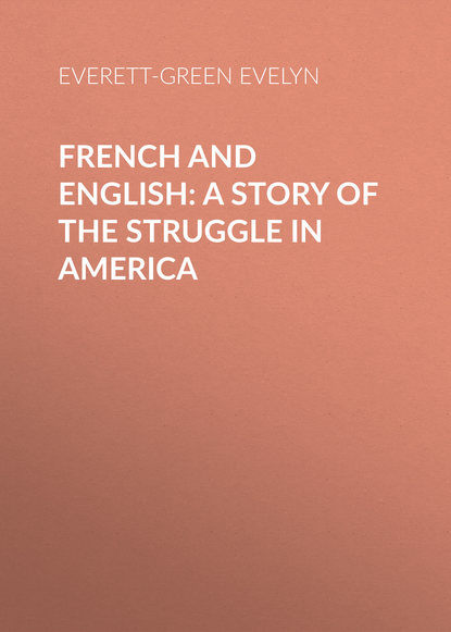 Everett-Green Evelyn French and English: A Story of the Struggle in America everett green evelyn tom tufton s travels