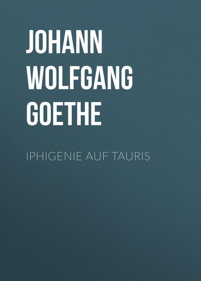 Иоганн Вольфганг фон Гёте Iphigenie auf Tauris недорого