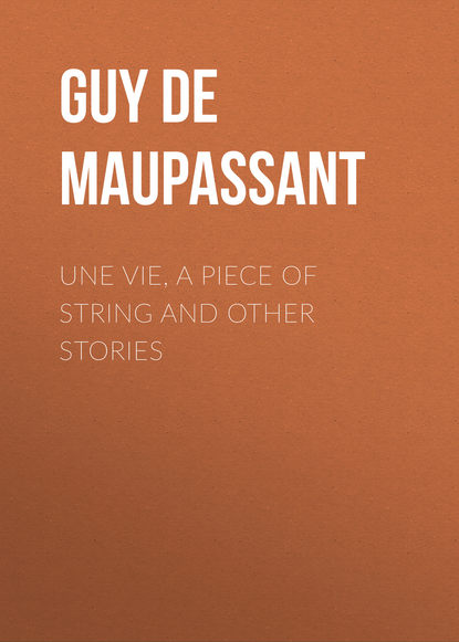 Ги де Мопассан Une Vie, a Piece of String and Other Stories maupassant g une vie