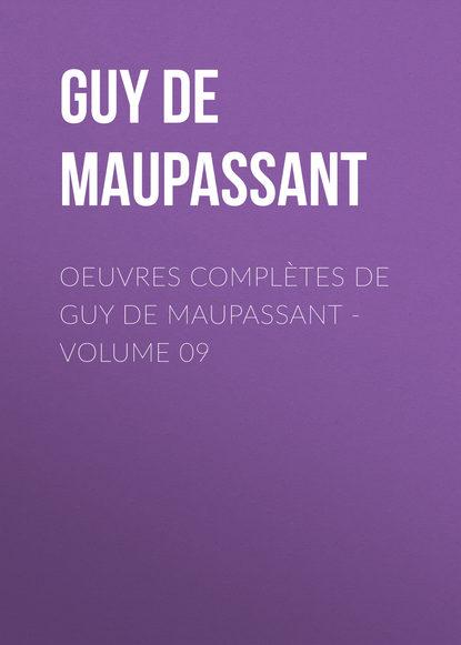 Ги де Мопассан OEuvres complètes de Guy de Maupassant - volume 09 guy de maupassant maupassant romans complètes
