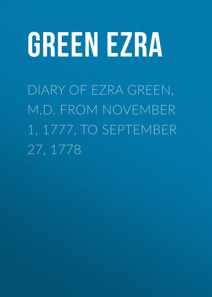 Green Ezra Diary of Ezra Green, M.D. from November 1, 1777, to September 27, 1778 недорого