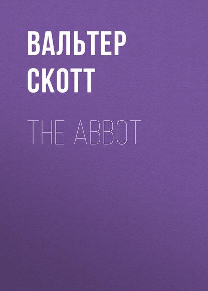 Вальтер Скотт The Abbot