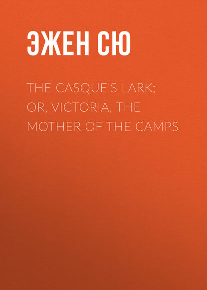 Эжен Сю The Casque's Lark; or, Victoria, the Mother of the Camps недорого