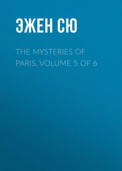 Эжен Сю The Mysteries of Paris, Volume 5 of 6 недорого