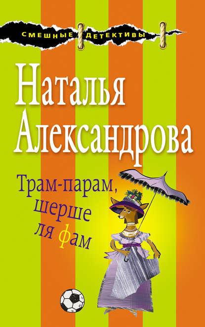 Наталья Александрова Трам-парам, шерше ля фам наталья александрова капкан для маньяка
