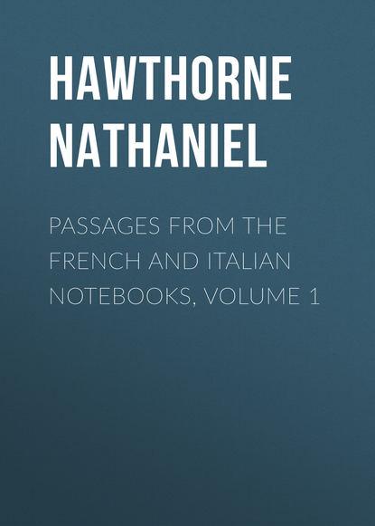 Натаниель Готорн Passages from the French and Italian Notebooks, Volume 1 агаркова н агарков ю азбука 1 класс тетрадь по письму 2