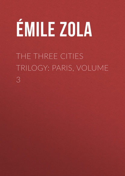 Эмиль Золя The Three Cities Trilogy: Paris, Volume 3 недорого