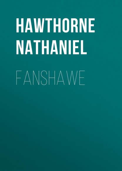 Натаниель Готорн Fanshawe недорого