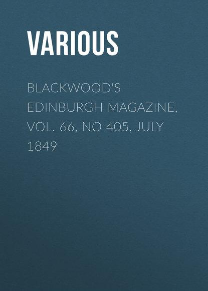 Various Blackwood's Edinburgh Magazine, Vol. 66, No 405, July 1849 недорого