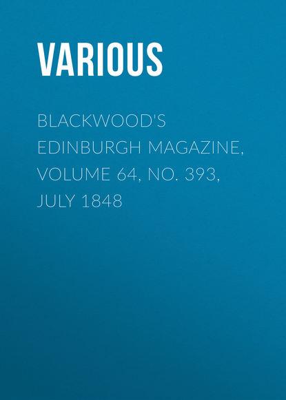 Various Blackwood's Edinburgh Magazine, Volume 64, No. 393, July 1848 various blackwood s edinburgh magazine volume 64 no 397 november 1848