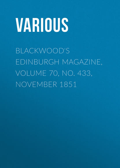 Various Blackwood's Edinburgh Magazine, Volume 70, No. 433, November 1851 various blackwood s edinburgh magazine volume 64 no 397 november 1848