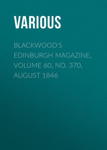 Various Blackwood's Edinburgh Magazine, Volume 60, No. 370, August 1846 the yale literary magazine volume 60 nbsp issue 9