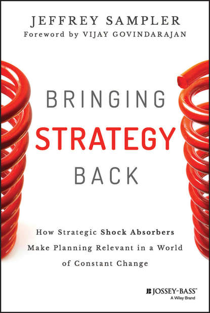 Jeffrey Sampler L. Bringing Strategy Back. How Strategic Shock Absorbers Make Planning Relevant in a World of Constant Change