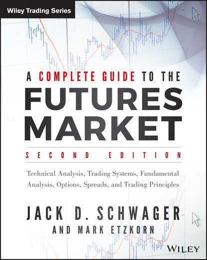 Mark Etzkorn A Complete Guide to the Futures Market. Technical Analysis, Trading Systems, Fundamental Analysis, Options, Spreads, and Trading Principles gordon peery f the post reform guide to derivatives and futures