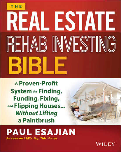 Paul Esajian The Real Estate Rehab Investing Bible. A Proven-Profit System for Finding, Funding, Fixing, and Flipping Houses...Without Lifting a Paintbrush kirsten kemp flipping confidential the secrets of renovating property for profit in any market