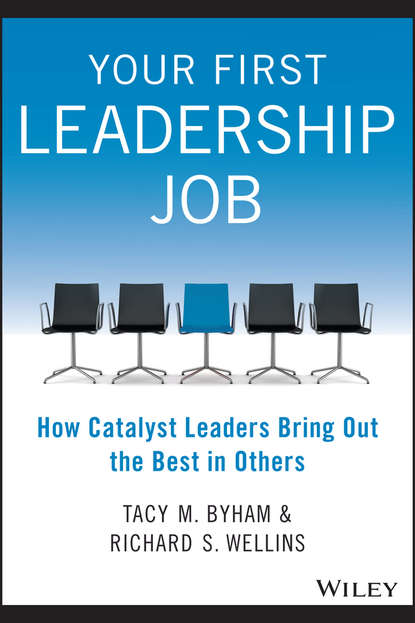Tacy Byham M. Your First Leadership Job. How Catalyst Leaders Bring Out the Best in Others lucy atkins first time parent the honest guide to coping brilliantly and staying sane in your baby's first year