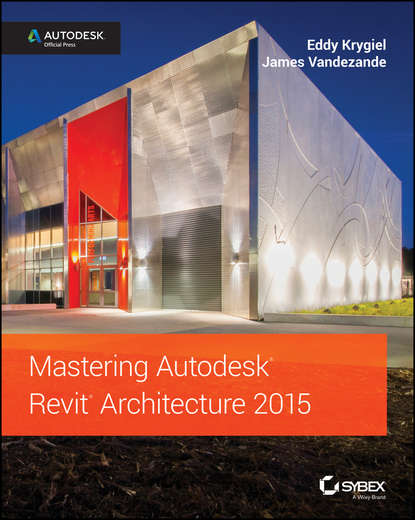Eddy Krygiel Mastering Autodesk Revit Architecture 2015. Autodesk Official Press эдвард голдберг для архитекторов revit architecture 2009 2010 самоучитель по технологии bim