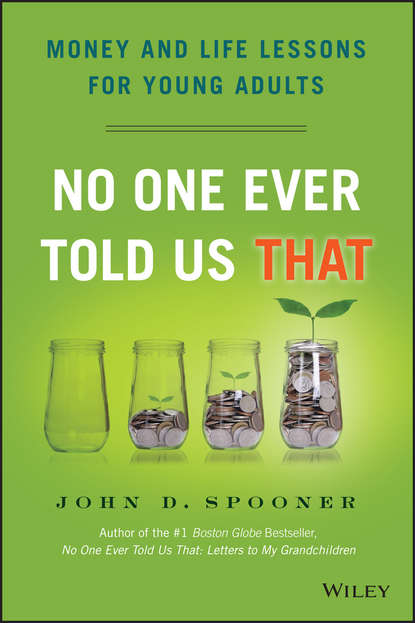 Фото - John Spooner D. No One Ever Told Us That. Money and Life Lessons for Young Adults kevin grogan the only guide you ll ever need for the right financial plan managing your wealth risk and investments