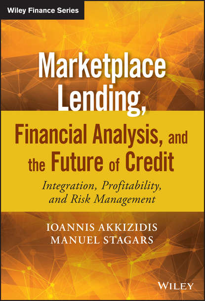 Ioannis Akkizidis Marketplace Lending, Financial Analysis, and the Future of Credit. Integration, Profitability, and Risk Management mingyuan zhang credit risk assessment the new lending system for borrowers lenders and investors